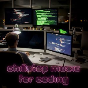 Album Chillstep Music for Coding (2 Hours of Chillstep Sounds) from LoFi Hip Hop