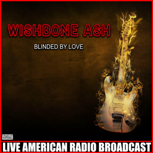 Album Blinded By Love (Live) from Wishbone Ash