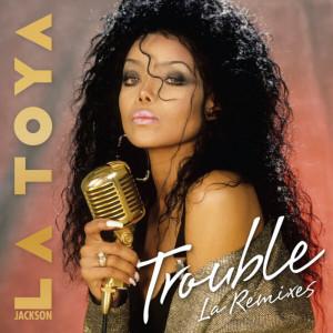 Album Trouble (LA Remixes) from La Toya Jackson