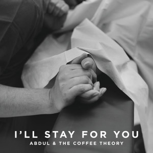 I'll Stay For You dari Abdul & The Coffee Theory
