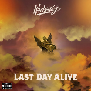 Listen to Last Day Alive song with lyrics from Wrekonize