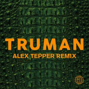 Album Alligator (Alex Tepper Remix) (Explicit) from Truman