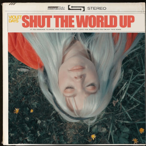 Album Shut The World Up (Explicit) from Violet Days