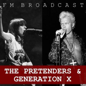 FM Broadcast The Pretenders & Generation X