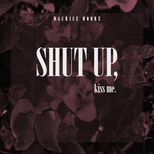 Album Shut Up, Kiss Me from Maurice Moore