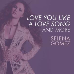 อัลบัม Love You Like A Love Song, Come & Get It, and More ศิลปิน Selena Gomez