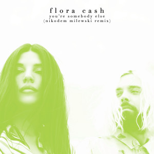 Album You're Somebody Else (Nikodem Milewski Remix) from Flora Cash