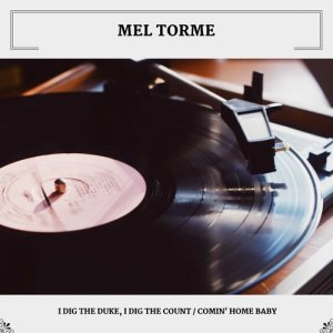 Album I Dig The Duke, I Dig The Count / Comin' Home Baby from Mel Torme