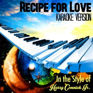 Karaoke - Ameritz的專輯Recipe for Love (In the Style of Harry Connick Jr.) [Karaoke Version] - Single