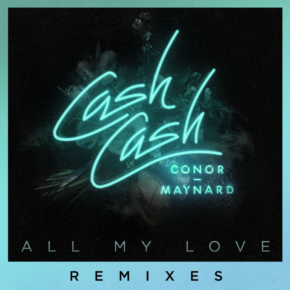All My Love (feat. Conor Maynard) [Sagan Remix] (Sagan Remix) 2017 Cash Cash; Conor Maynard