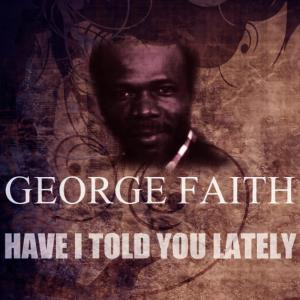 Album Have I Told You Lately from George Faith