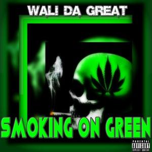Wali Da Great的專輯Smoking On Green