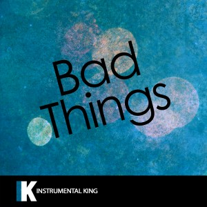 Instrumental King的專輯Bad Things (In the Style of Machine Gun Kelly & Camila Cabello) [Karaoke Version]