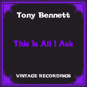 Tony Bennett的專輯This Is All I Ask (Hq Remastered)