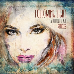 Album A Difficult Age (Remixes) from Following Light