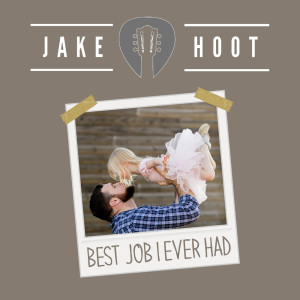 Album Best Job I Ever Had from Jake Hoot