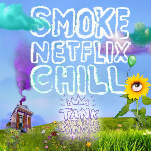 Listen to Smoke.Netflix.Chill. ((Explicit)) song with lyrics from Tank and The Bangas