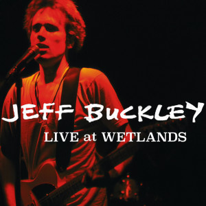 Album Live at Wetlands, New York, NY 8/16/94 from Jeff Buckley
