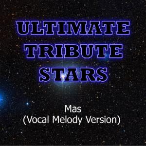 收聽Ultimate Tribute Stars的Ricky Martin - Mas (Vocal Melody Version)歌詞歌曲