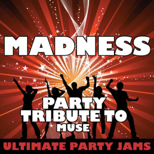 Ultimate Party Jams的專輯Madness (Party Tribute to Muse)