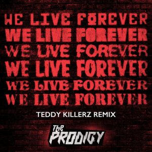 Album We Live Forever (Teddy Killerz Remix) from The Prodigy
