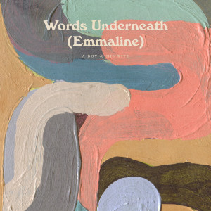 Album Words Underneath (Emmaline) from A Boy and His Kite