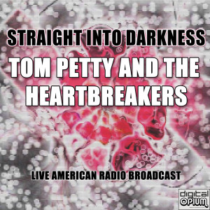 Album Straight into Darkness (Live) from Tom Petty And The Heartbreakers