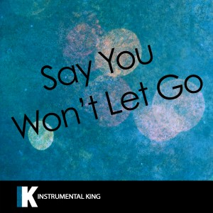 Instrumental King的專輯Say You Won't Let Go (In the Style of James Arthur) [Karaoke Version]