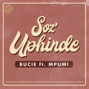 Listen to Soz Uphinde song with lyrics from Bucie