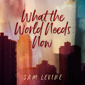 Album What the World Needs Now from Sam Levine