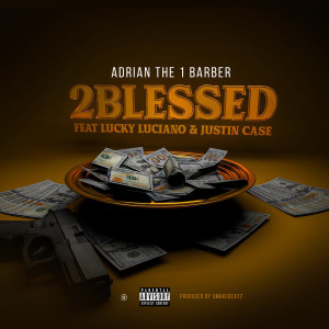 Album 2Blessed (feat. Lucky Luciano & Justin Case) from Adrian The 1 Barber