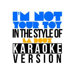 Karaoke - Ameritz的專輯I'm Not Your Toy (In the Style of La Roux) [Karaoke Version] - Single