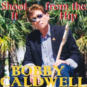 Shoot It from the Hip dari Bobby Caldwell