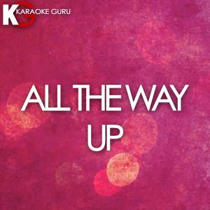 Karaoke Guru的專輯All the Way Up (Karaoke Version) - Single