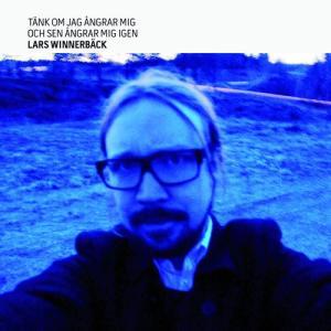 Tänk om jag ångrar mig och sen ångrar mig igen 2009 Lars Winnerback