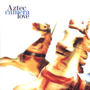 Aztec Camera的專輯Love (Expanded)