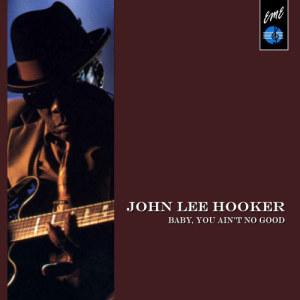 John Lee Hooker的專輯Baby You Ain't No Good