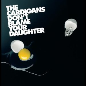 Album Don't Blame Your Daughter (Diamonds) from The Cardigans