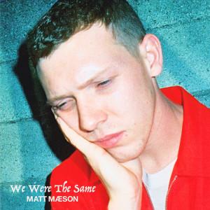 Album We Were The Same from Matt Maeson