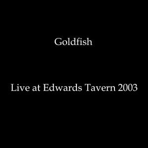 Album Live at Edwards Tavern (2003) from Goldfish