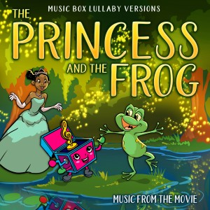 Album The Princess and the Frog: Music from the Movie (Music Box Lullaby Versions) from Melody the Music Box