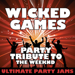 Ultimate Party Jams的專輯Wicked Games (Party Tribute to the Weeknd)