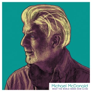 Album What The World Needs Now (Live) from Michael Mcdonald