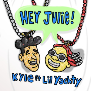 Hey Julie! (feat. Lil Yachty) 2018 Kyle; Lil Yachty