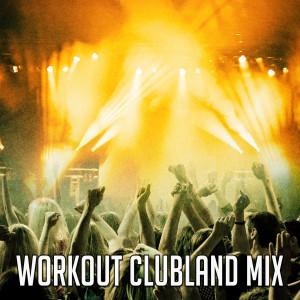 Ibiza Fitness Music Workout的專輯Workout Clubland Mix