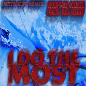 Whipped Cream的專輯I Do The Most (feat. Lil Keed) [Destructo Remix]