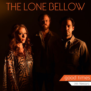 Album Good Times (Alt. Version) from The Lone Bellow
