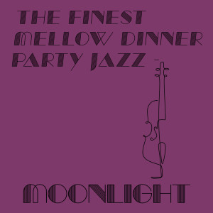 Album The Finest Mellow Dinner Party Jazz - Moonlight from Various Artists
