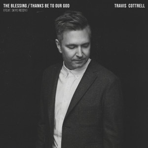 Album The Blessing / Thanks Be To Our God from Travis Cottrell