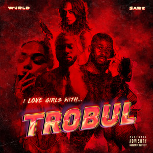Album I LOVE GIRLS WITH TROBUL from Sarz